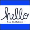 Hello From Liz Mathews